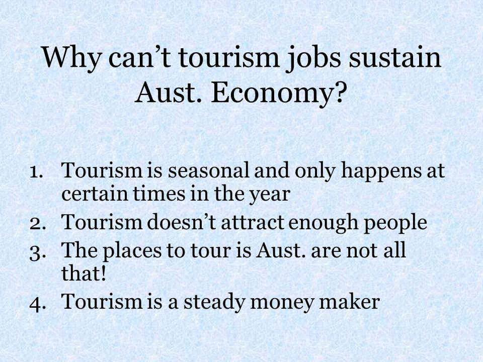 Why can't tourism jobs sustain Aust. Economy