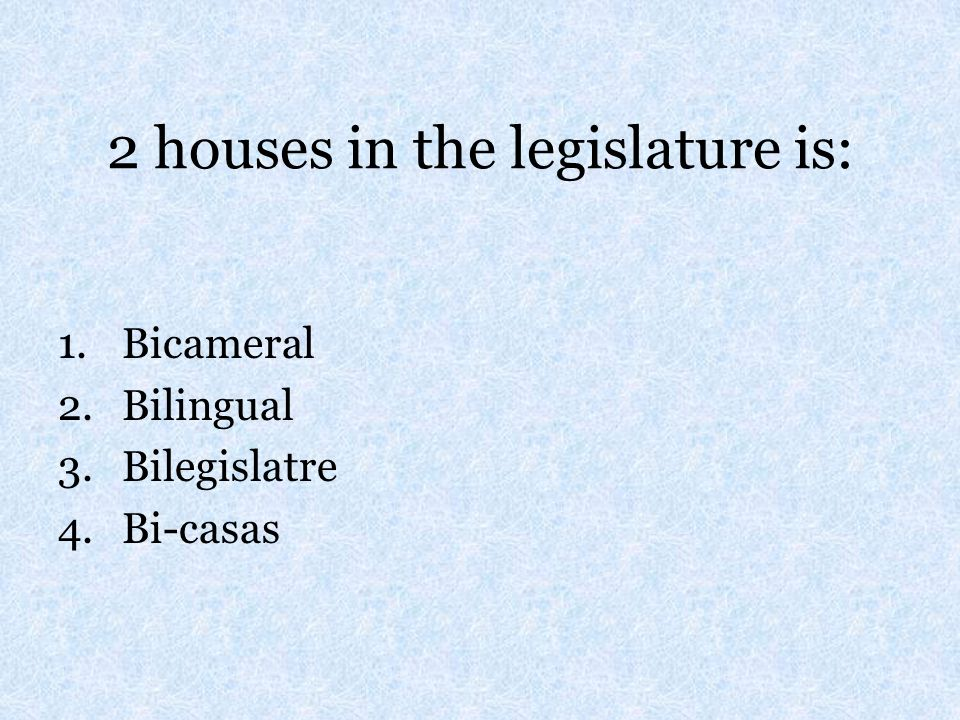2 houses in the legislature is: