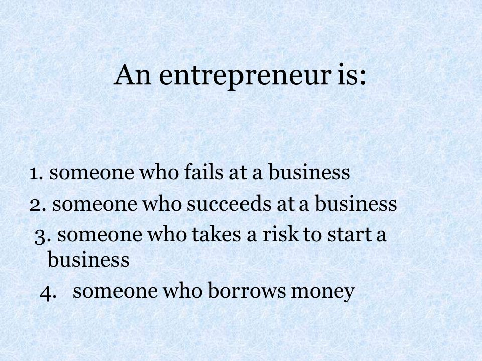 An entrepreneur is: 1. someone who fails at a business