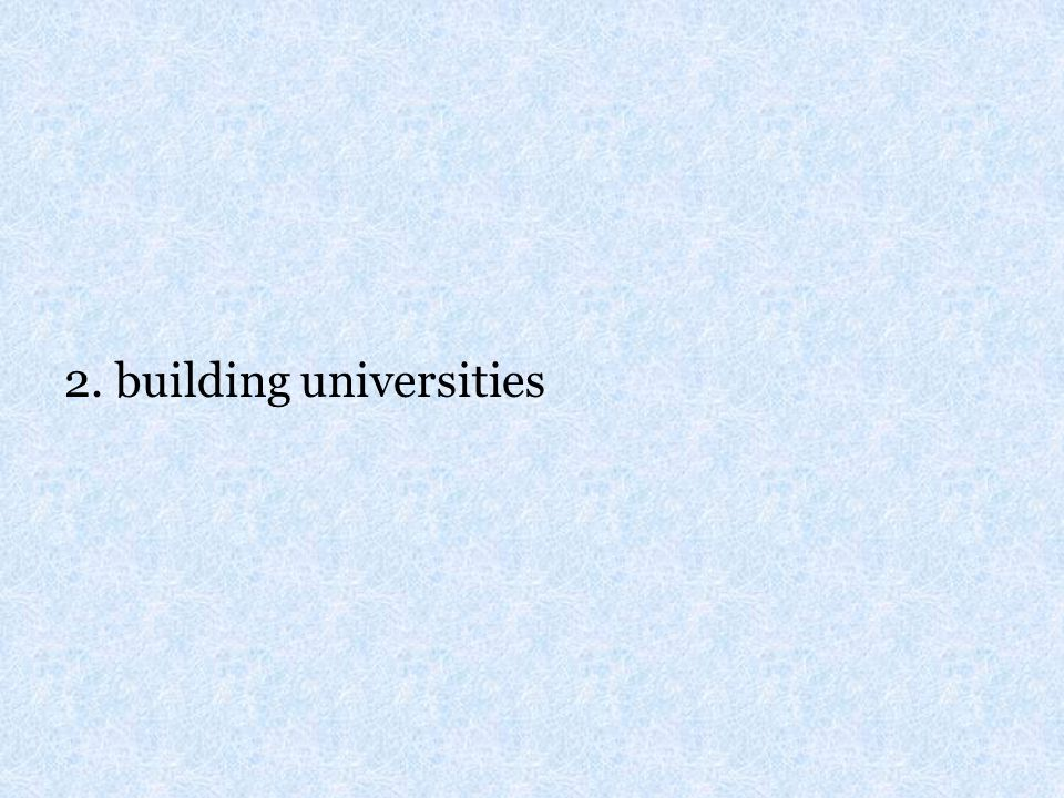 2. building universities
