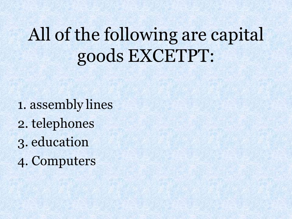 All of the following are capital goods EXCETPT: