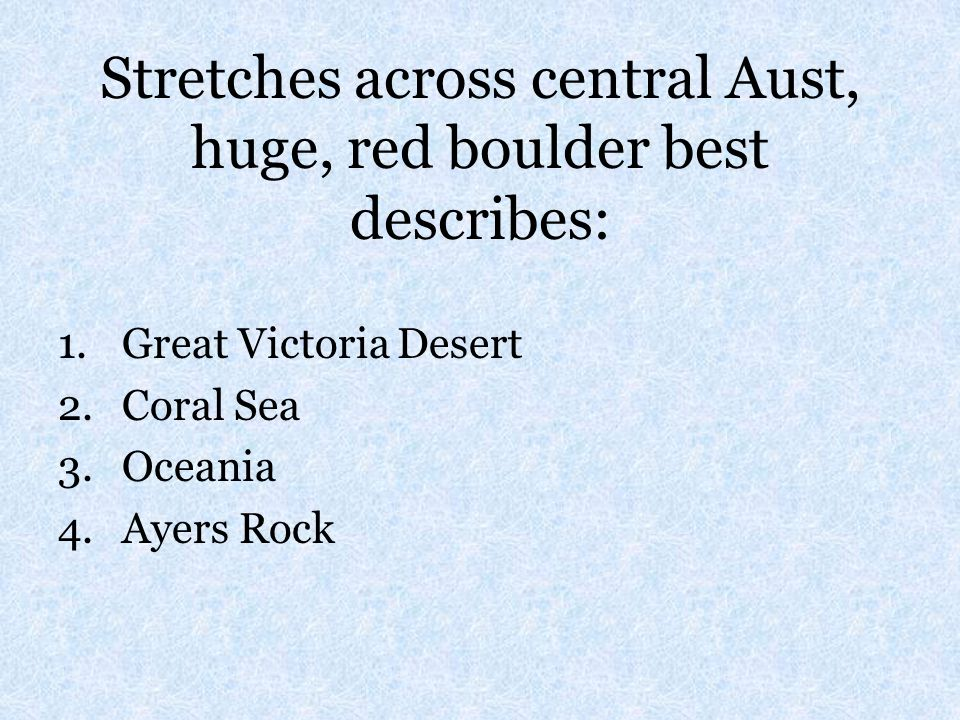 Stretches across central Aust, huge, red boulder best describes: