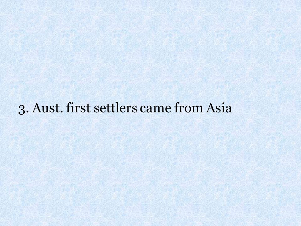 3. Aust. first settlers came from Asia