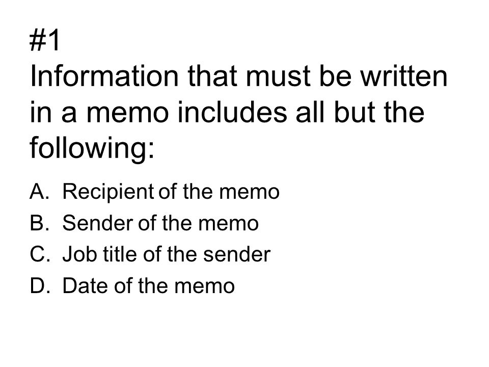 #1 Information that must be written in a memo includes all but the following: