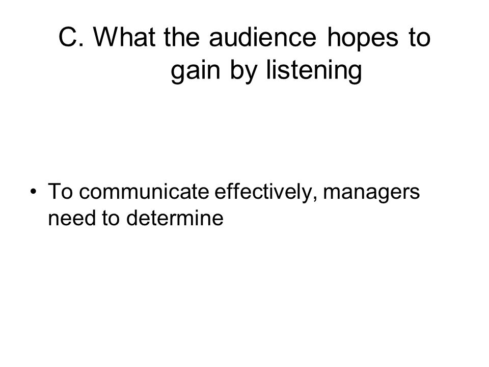 C. What the audience hopes to gain by listening