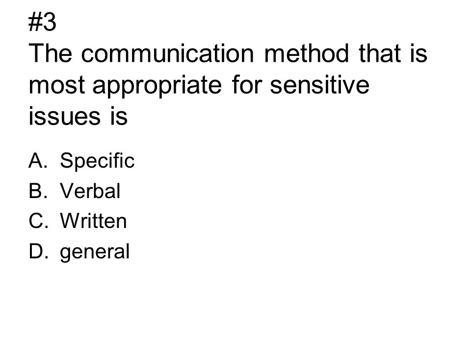 #3 The communication method that is most appropriate for sensitive issues is