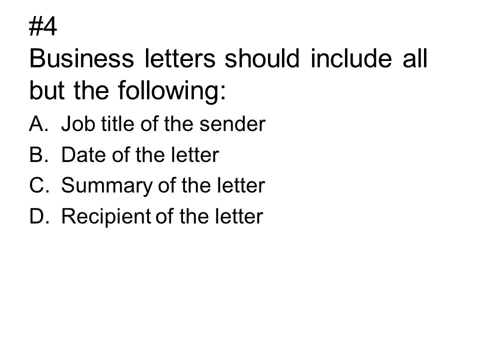 #4 Business letters should include all but the following: