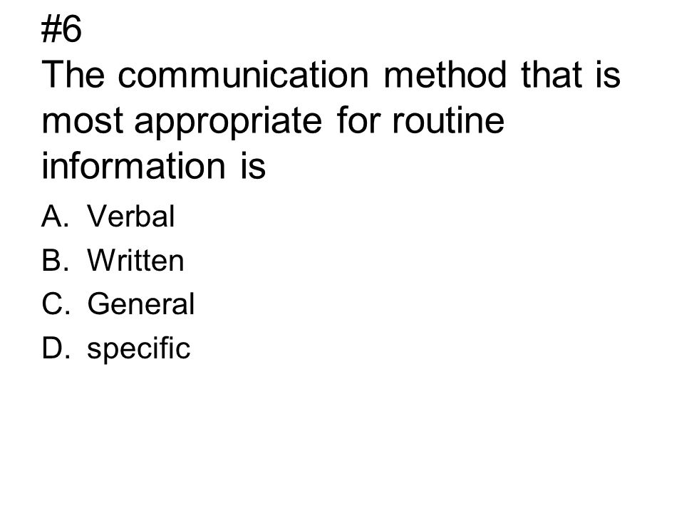 #6 The communication method that is most appropriate for routine information is