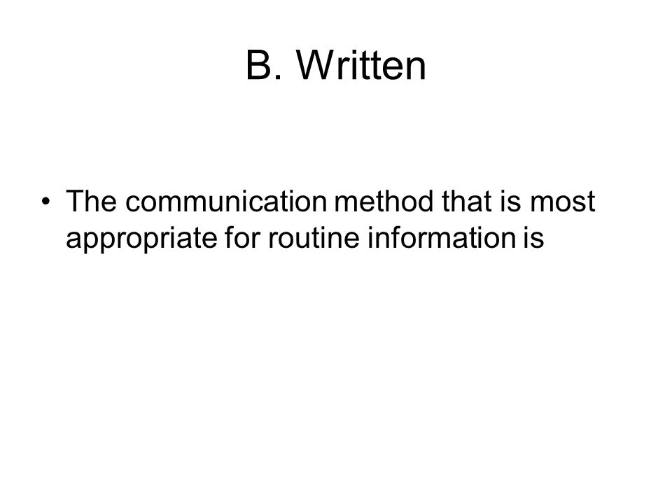 B. Written The communication method that is most appropriate for routine information is