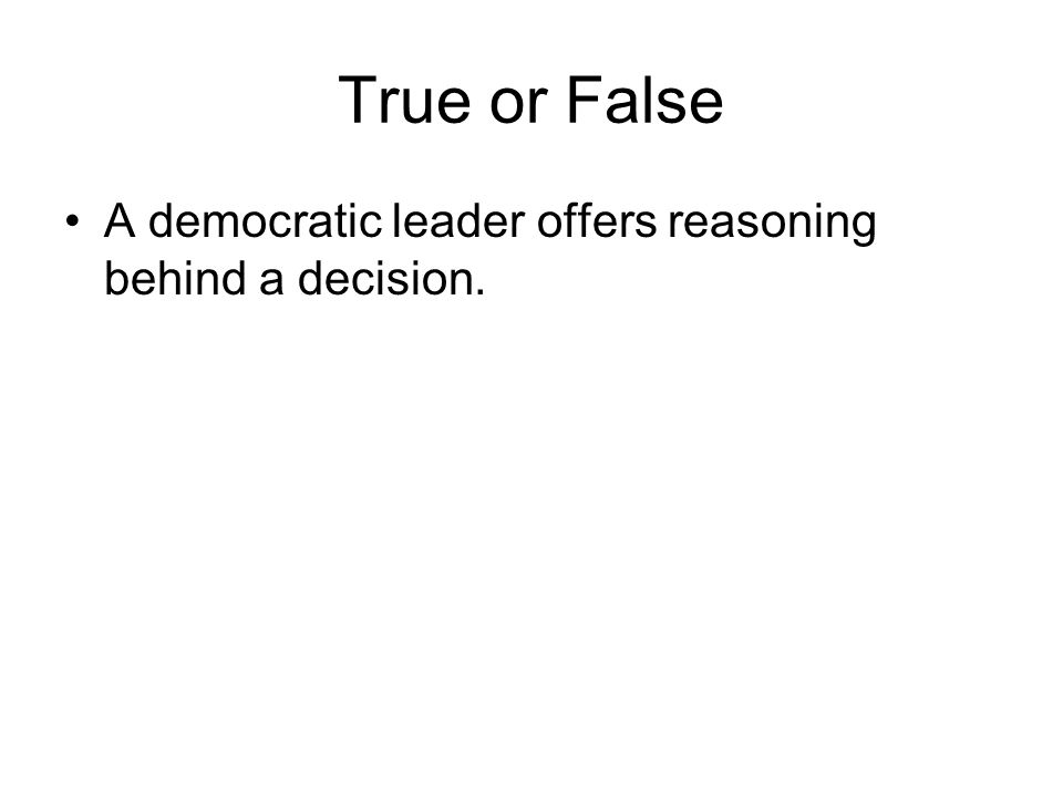 True or False A democratic leader offers reasoning behind a decision.