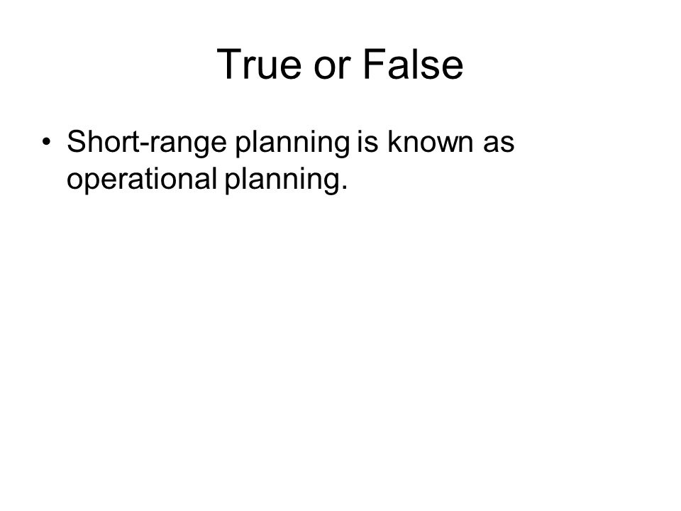 True or False Short-range planning is known as operational planning.