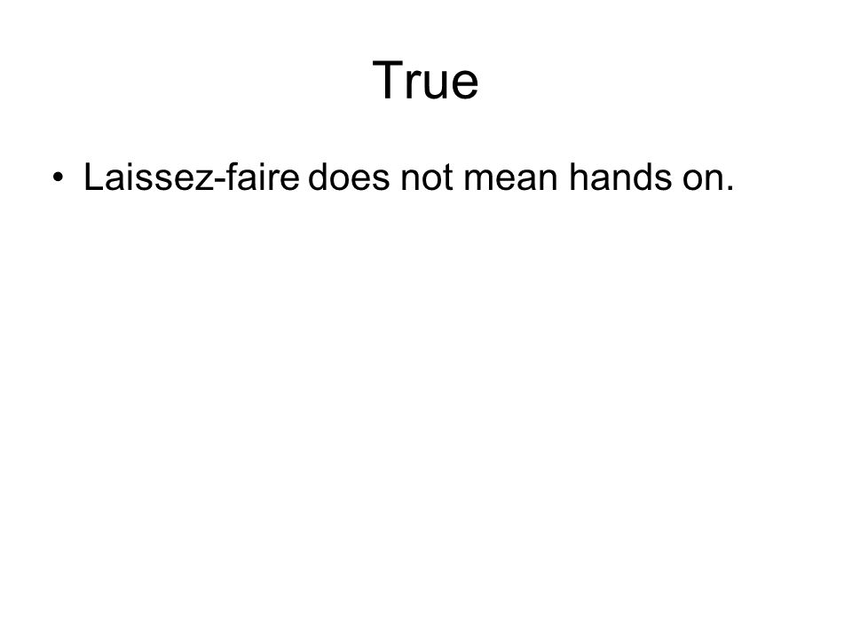 True Laissez-faire does not mean hands on.