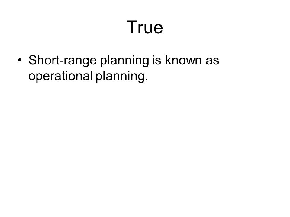 True Short-range planning is known as operational planning.
