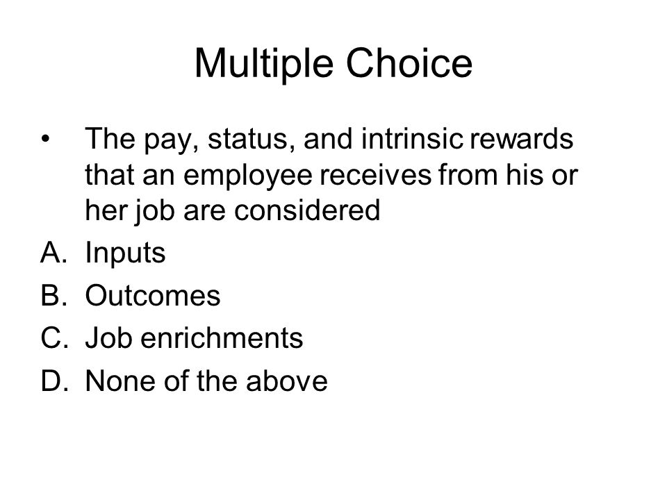 Multiple Choice The pay, status, and intrinsic rewards that an employee receives from his or her job are considered.