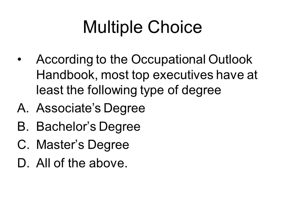 Multiple Choice According to the Occupational Outlook Handbook, most top executives have at least the following type of degree.