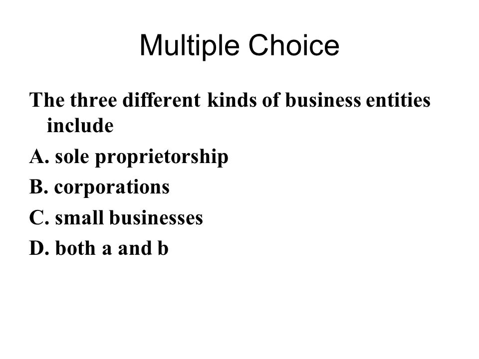 Multiple Choice The three different kinds of business entities include
