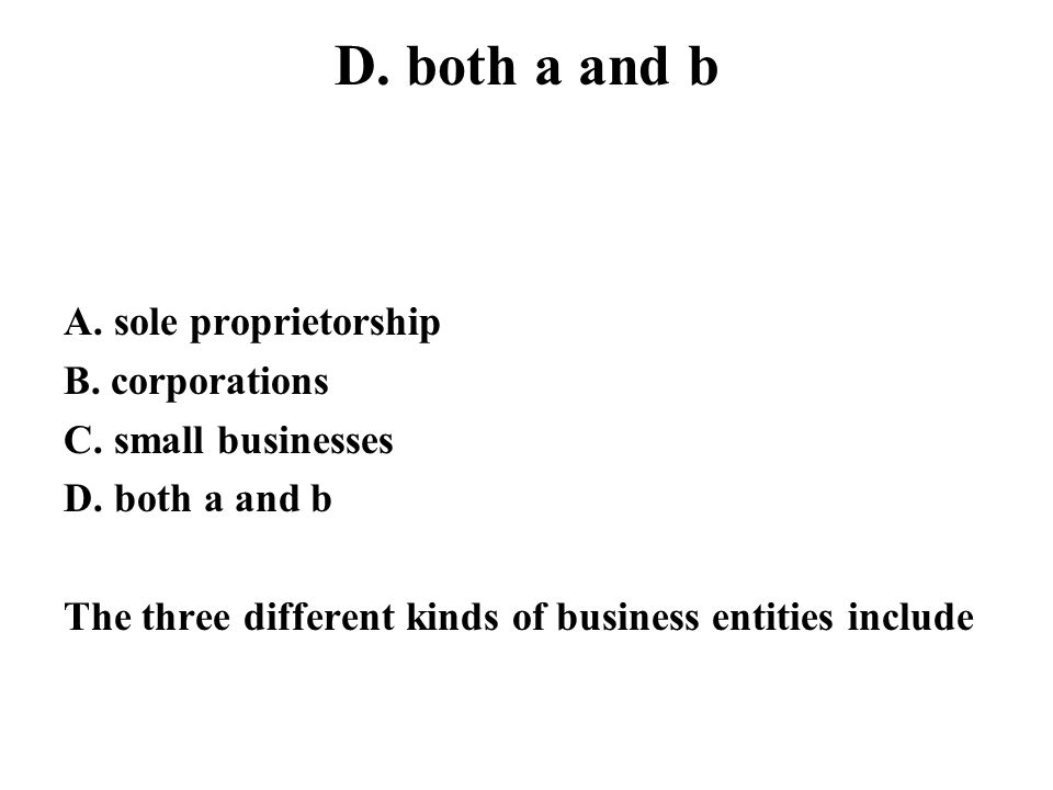 D. both a and b A. sole proprietorship B. corporations
