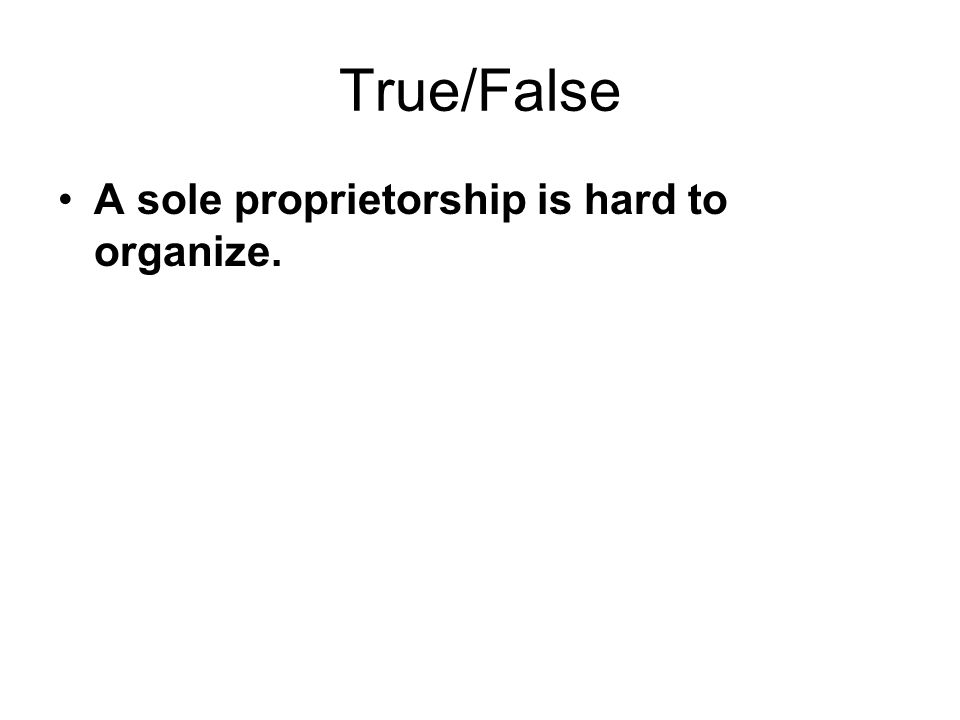 True/False A sole proprietorship is hard to organize.