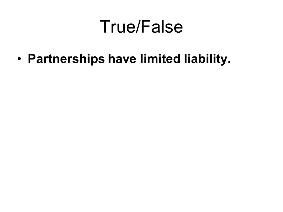 True/False Partnerships have limited liability.