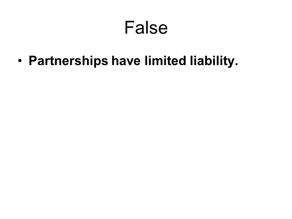 False Partnerships have limited liability.