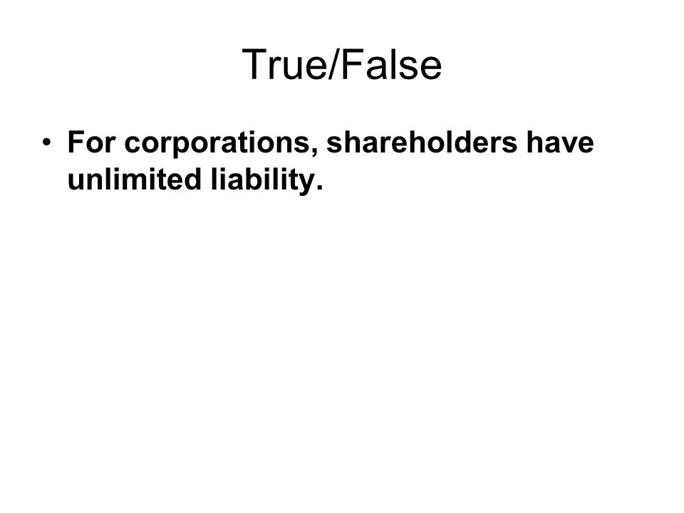 True/False For corporations, shareholders have unlimited liability.