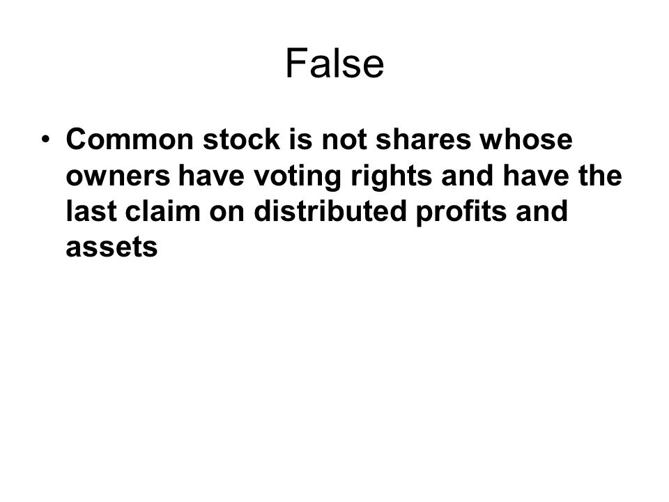 False Common stock is not shares whose owners have voting rights and have the last claim on distributed profits and assets.