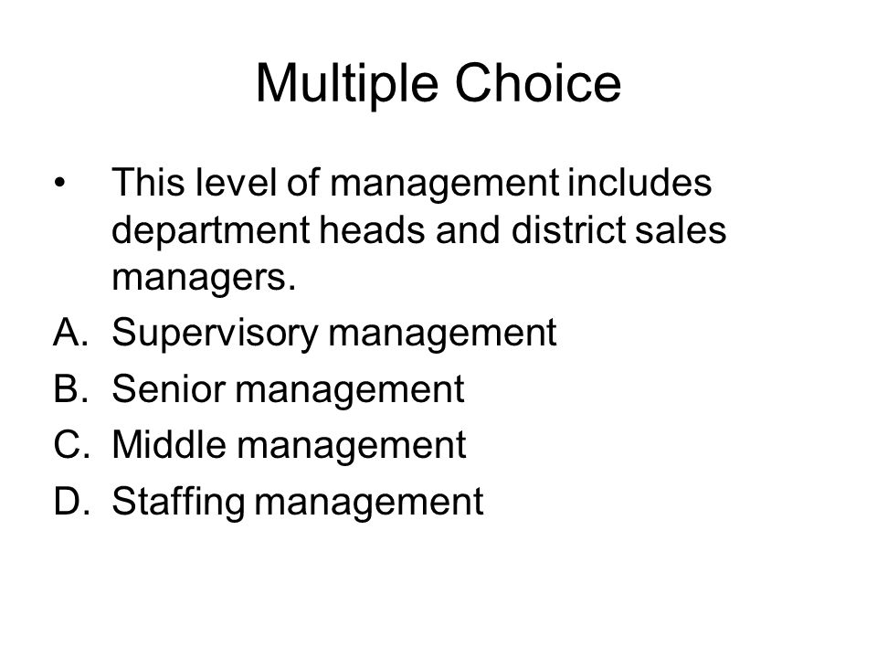 Multiple Choice This level of management includes department heads and district sales managers. Supervisory management.