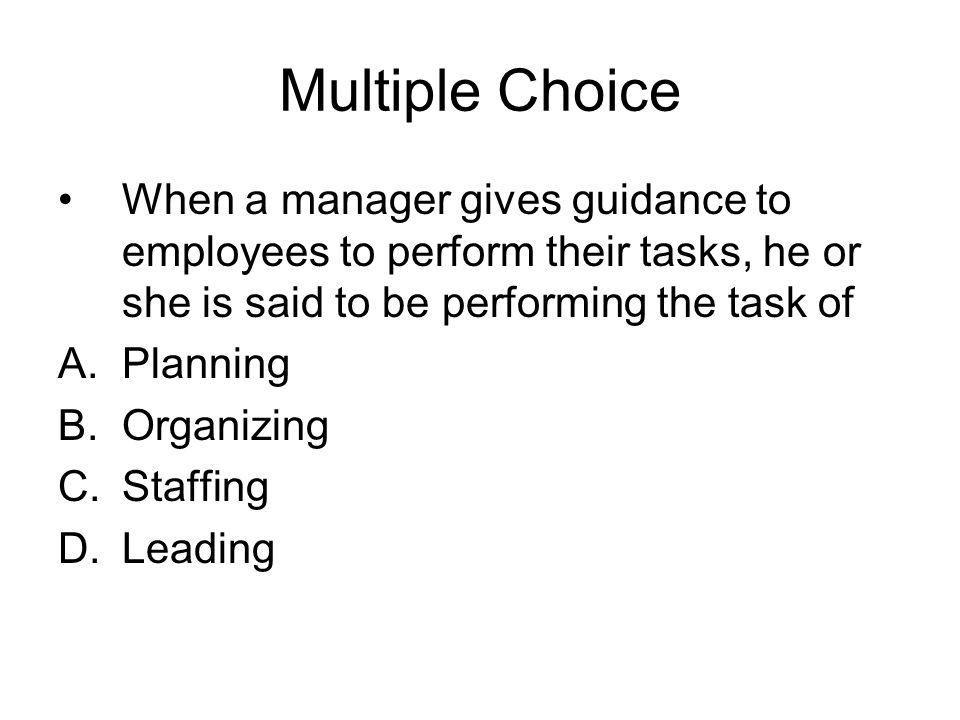 Multiple Choice When a manager gives guidance to employees to perform their tasks, he or she is said to be performing the task of.