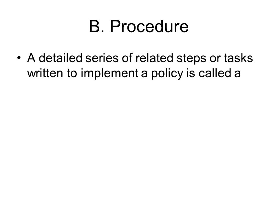 B. Procedure A detailed series of related steps or tasks written to implement a policy is called a