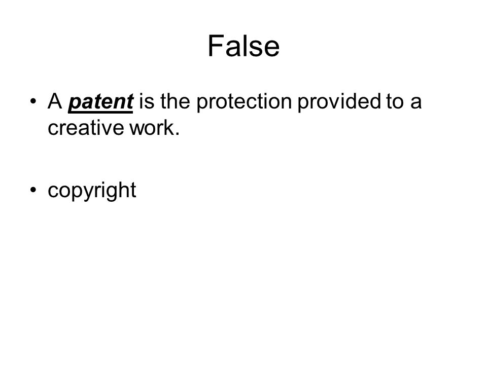 False A patent is the protection provided to a creative work.