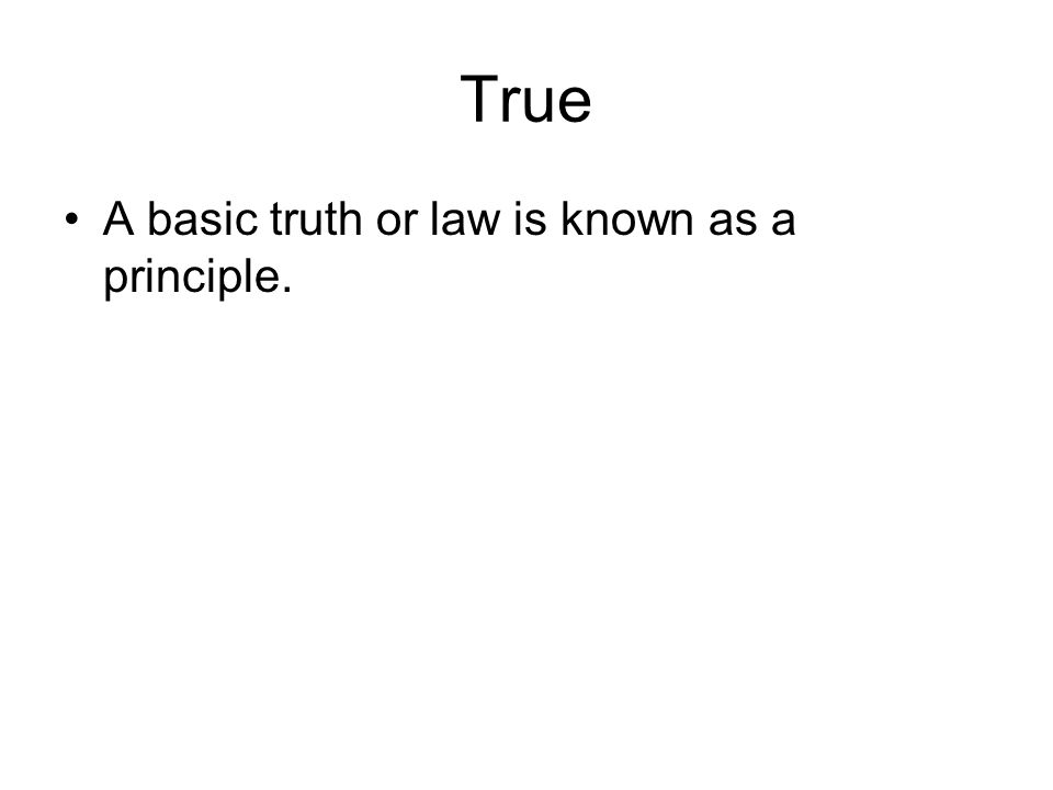 True A basic truth or law is known as a principle.