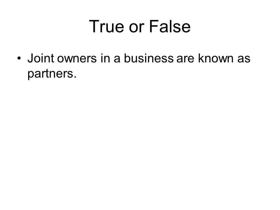 True or False Joint owners in a business are known as partners.