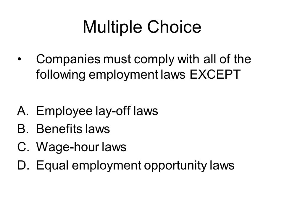 Multiple Choice Companies must comply with all of the following employment laws EXCEPT. Employee lay-off laws.