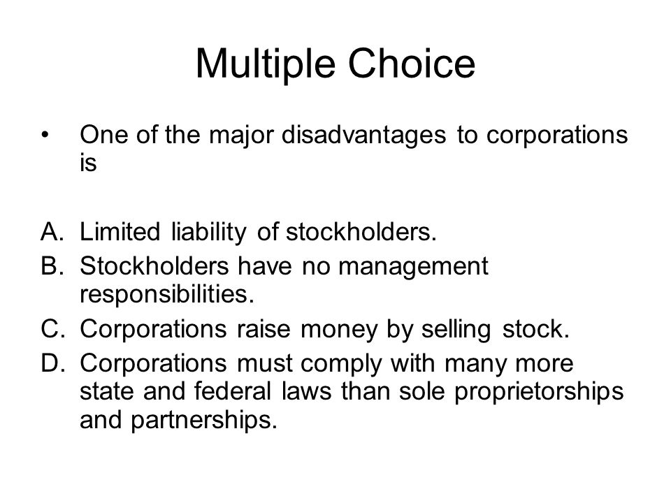 Multiple Choice One of the major disadvantages to corporations is