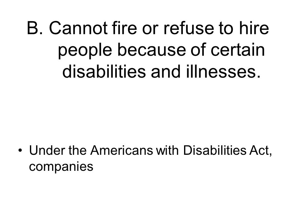 B. Cannot fire or refuse to hire people because of certain disabilities and illnesses.