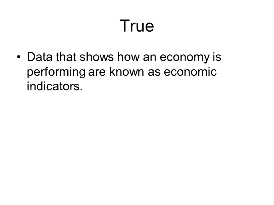 True Data that shows how an economy is performing are known as economic indicators.