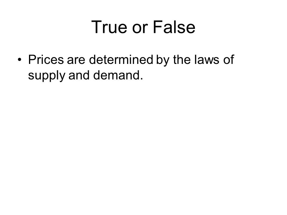 True or False Prices are determined by the laws of supply and demand.
