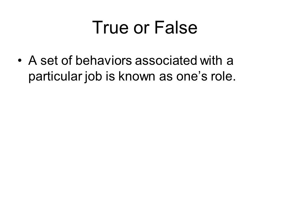 True or False A set of behaviors associated with a particular job is known as one's role.