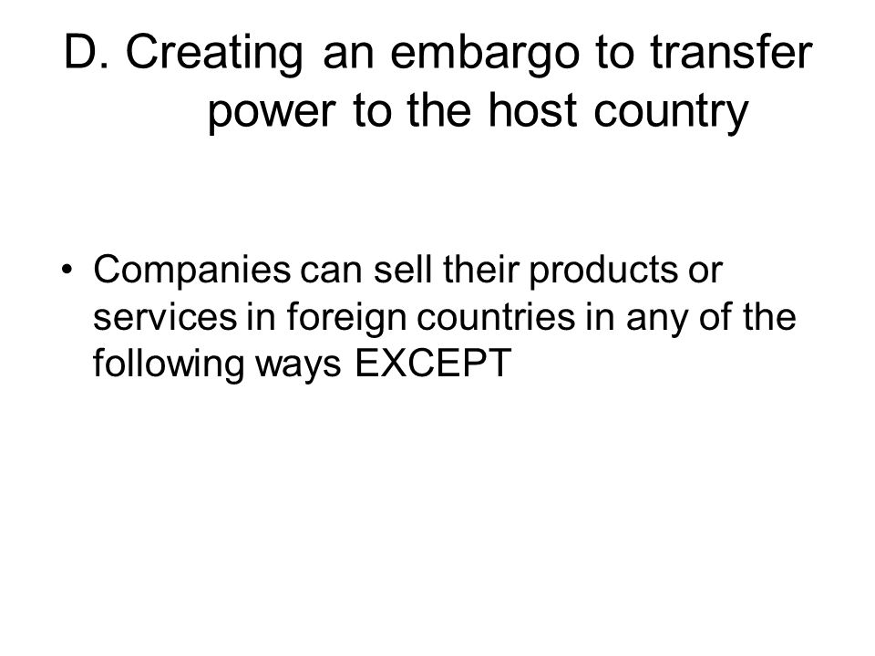 D. Creating an embargo to transfer power to the host country