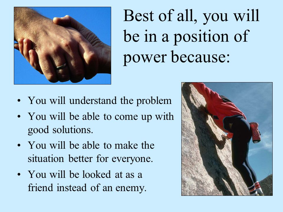 Best of all, you will be in a position of power because: