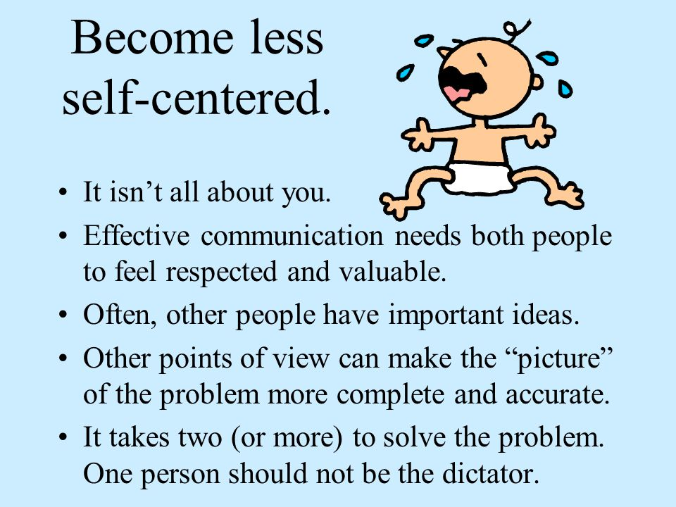 Become less self-centered.