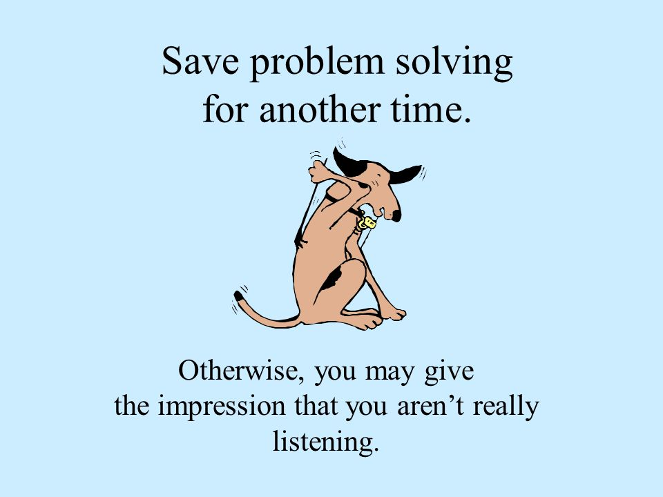 Save problem solving for another time.