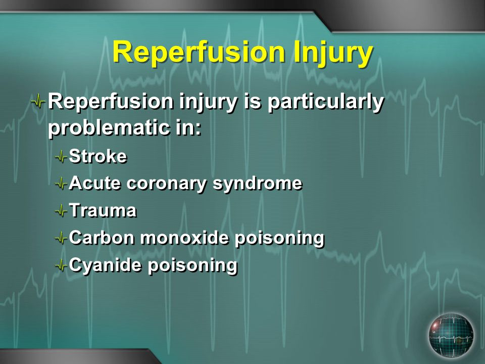 Reperfusion Injury Reperfusion injury is particularly problematic in: