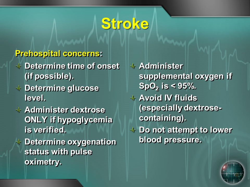 Stroke Prehospital concerns: Determine time of onset (if possible).