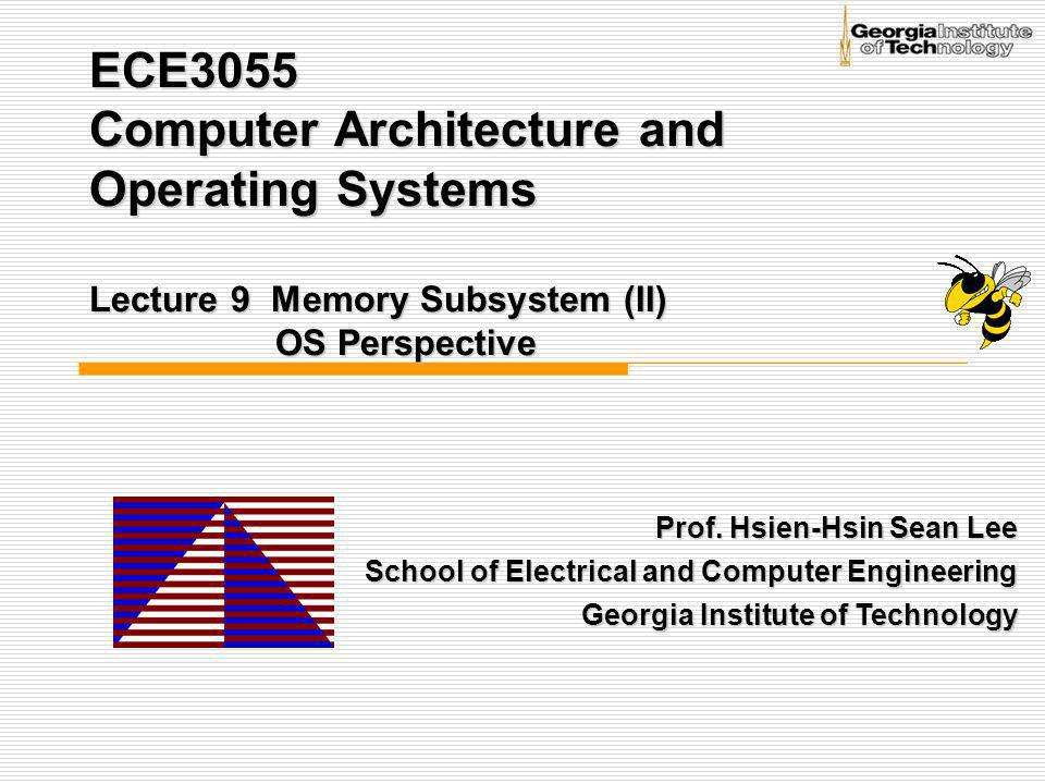 ECE3055 Computer Architecture and Operating Systems Lecture 9 Memory Subsystem (II) OS Perspective