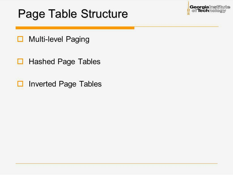 Page Table Structure Multi-level Paging Hashed Page Tables