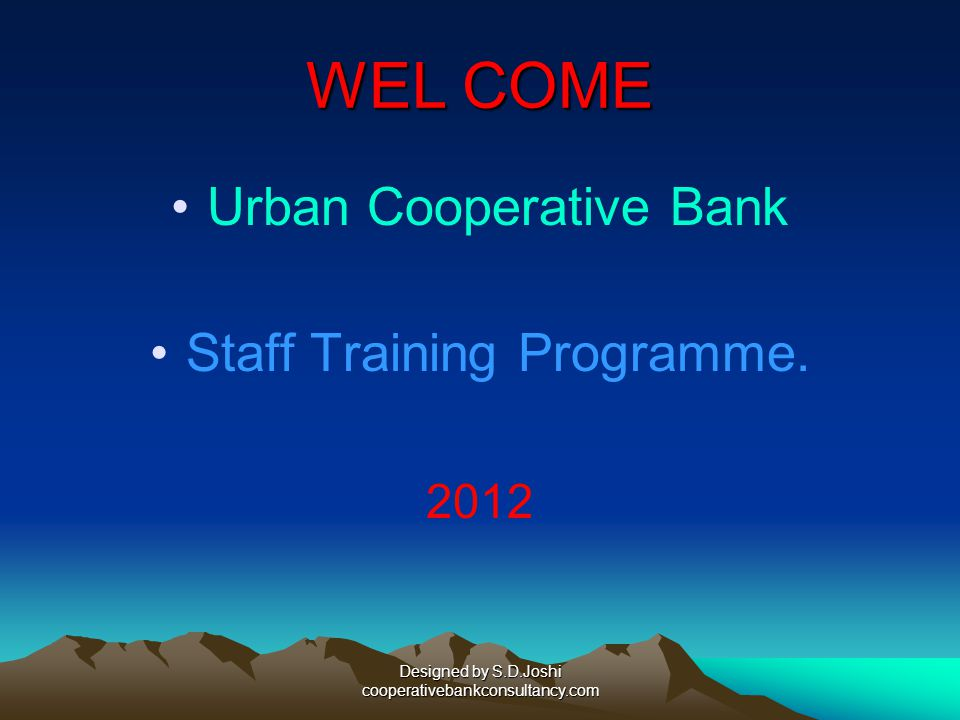WEL COME Urban Cooperative Bank Staff Training Programme. 2012