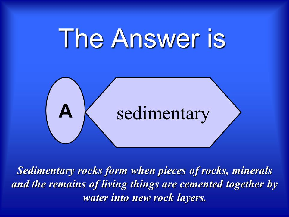 The Answer is A sedimentary