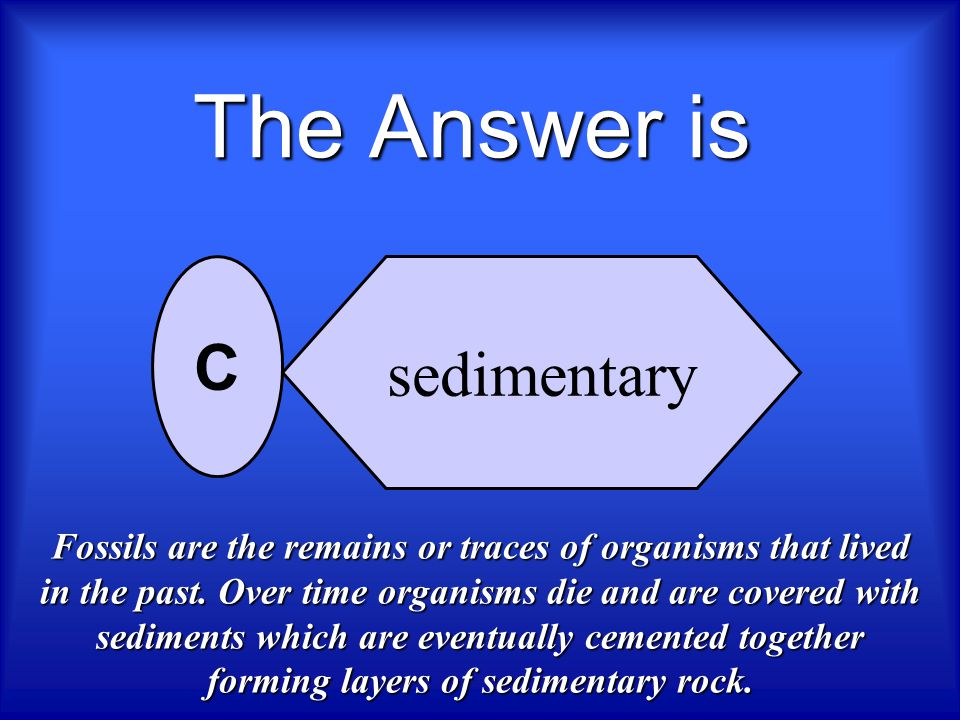 The Answer is C sedimentary