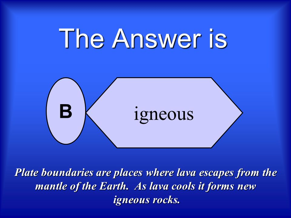 The Answer is igneous. B. Plate boundaries are places where lava escapes from the mantle of the Earth. As lava cools it forms new.